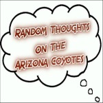 Random Thoughts On The Arizona Coyotes: Aug. 25
