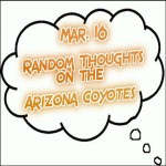 Random Thoughts On The Arizona Coyotes: Mar. 16