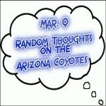 Random Thoughts On The Arizona Coyotes: Mar. 9